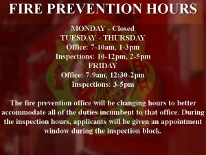 ![CDATA[ FIRE PREVENTION HOURS; MONDAY - Closed  TUESDAY - THURSDAY  Office: 7-10am, 12:30-2pm  Inspections:... ]]